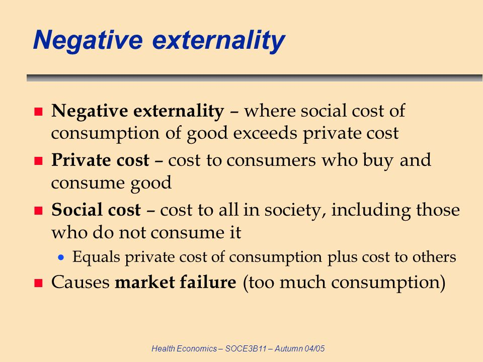 Negative externality Negative externality – where social cost of consumption of good exceeds private cost.