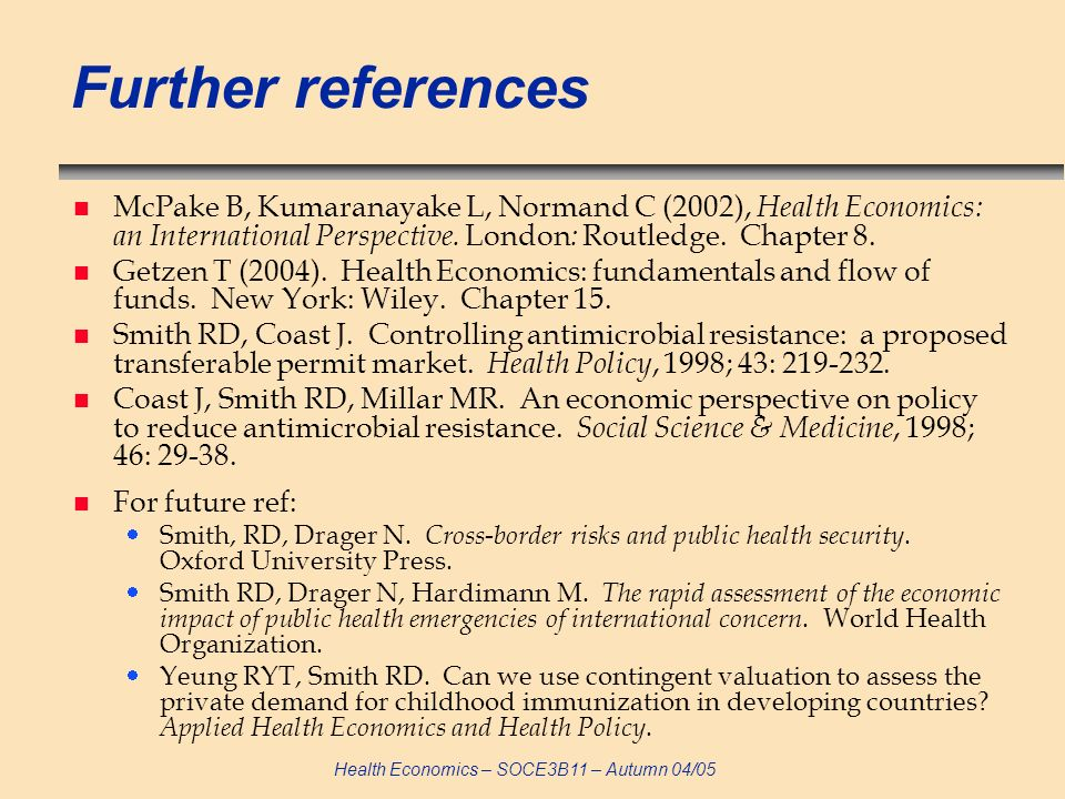 Further references McPake B, Kumaranayake L, Normand C (2002), Health Economics: an International Perspective. London: Routledge. Chapter 8.