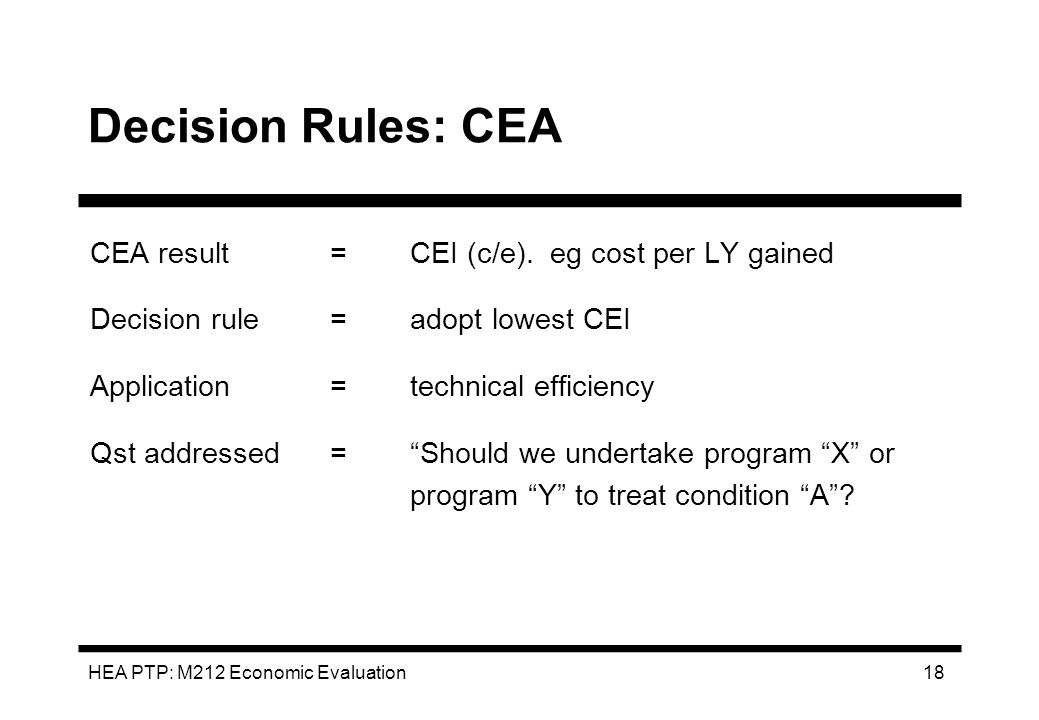 Decision Rules: CEA CEA result = CEI (c/e). eg cost per LY gained