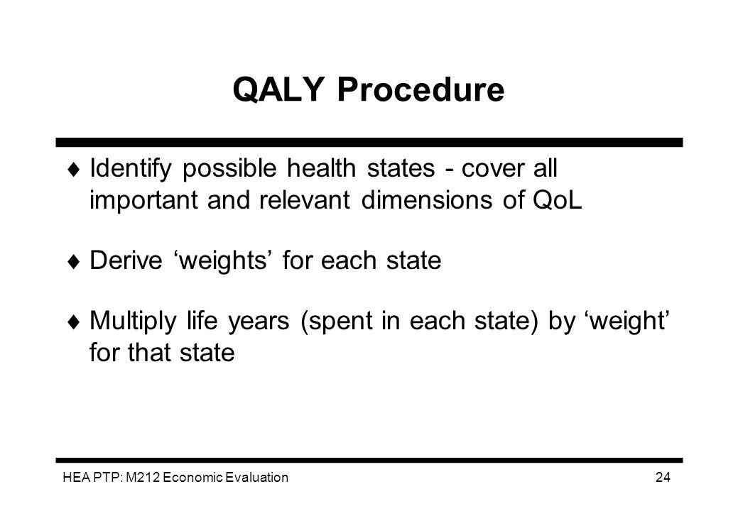 QALY Procedure Identify possible health states - cover all important and relevant dimensions of QoL.