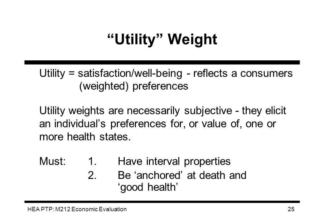 Utility Weight Utility = satisfaction/well-being - reflects a consumers (weighted) preferences.