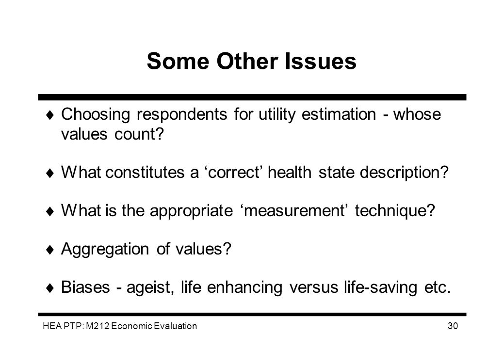 Some Other Issues Choosing respondents for utility estimation - whose values count What constitutes a 'correct' health state description