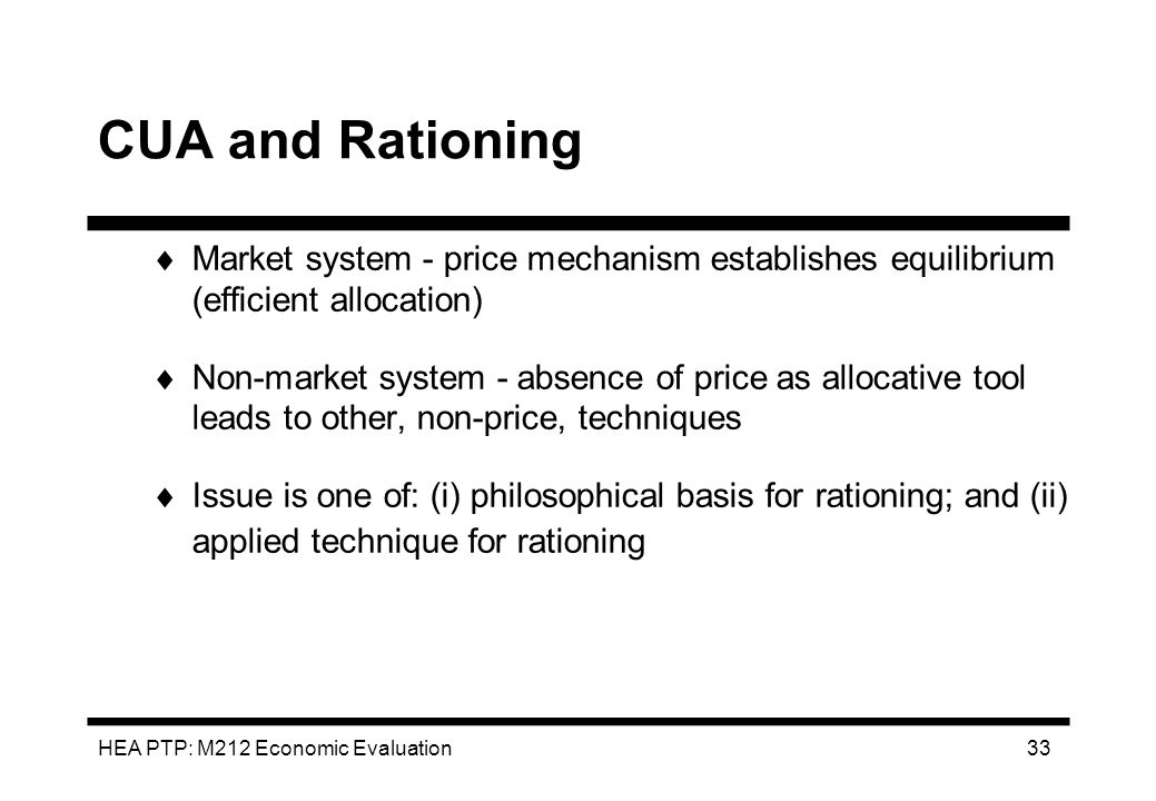 CUA and Rationing Market system - price mechanism establishes equilibrium (efficient allocation)