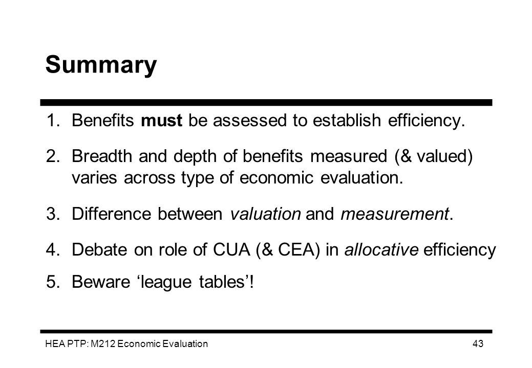 Summary 1. Benefits must be assessed to establish efficiency.