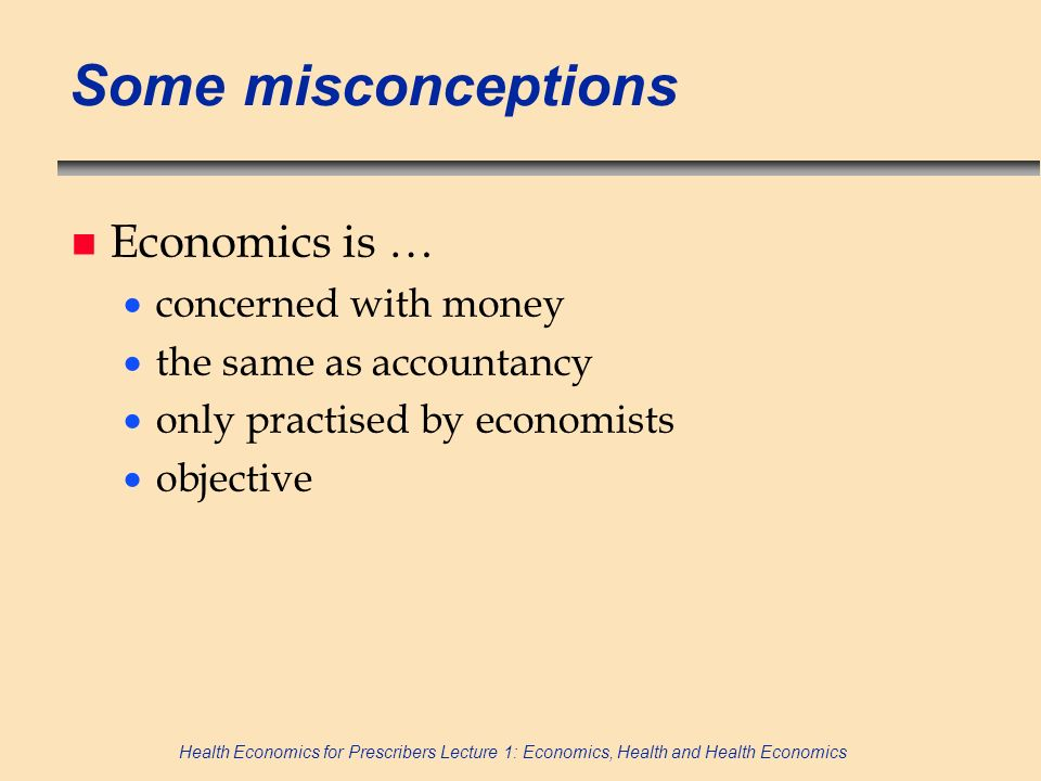 Some misconceptions Economics is … concerned with money