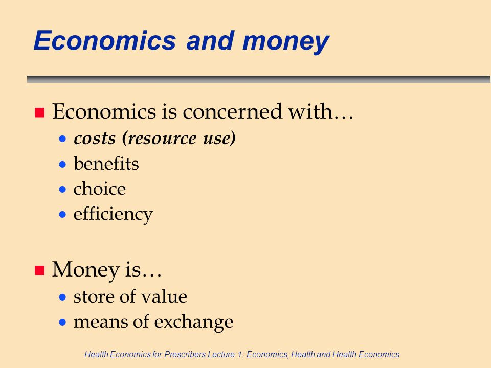Economics and money Economics is concerned with… Money is…