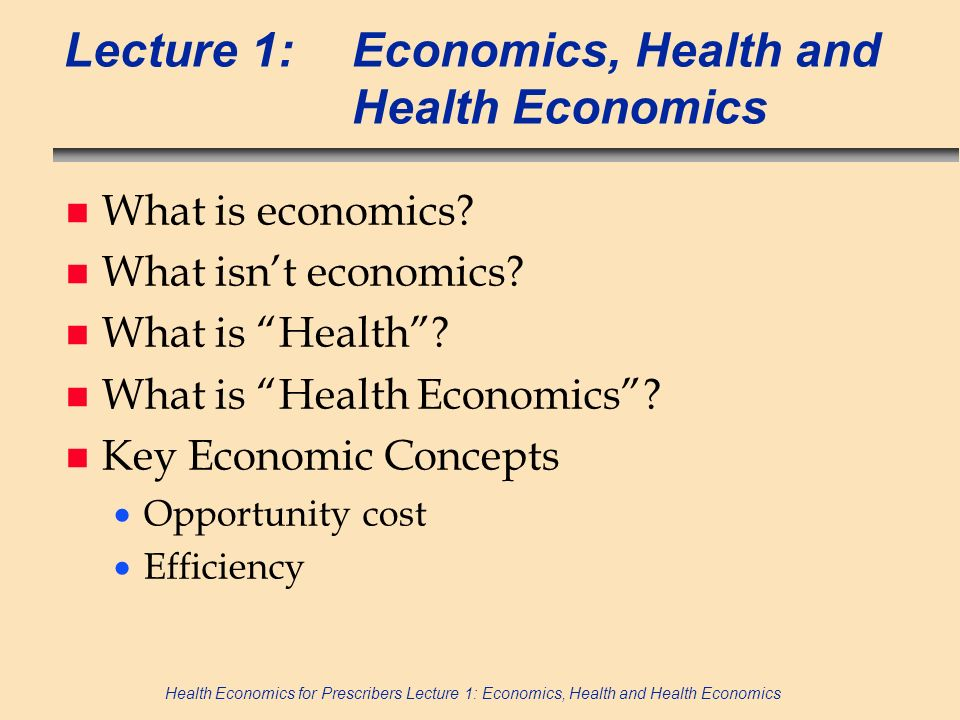 Lecture 1: Economics, Health and Health Economics