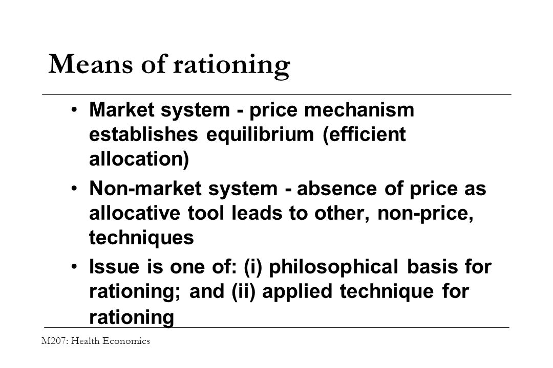 Means of rationing Market system - price mechanism establishes equilibrium (efficient allocation)