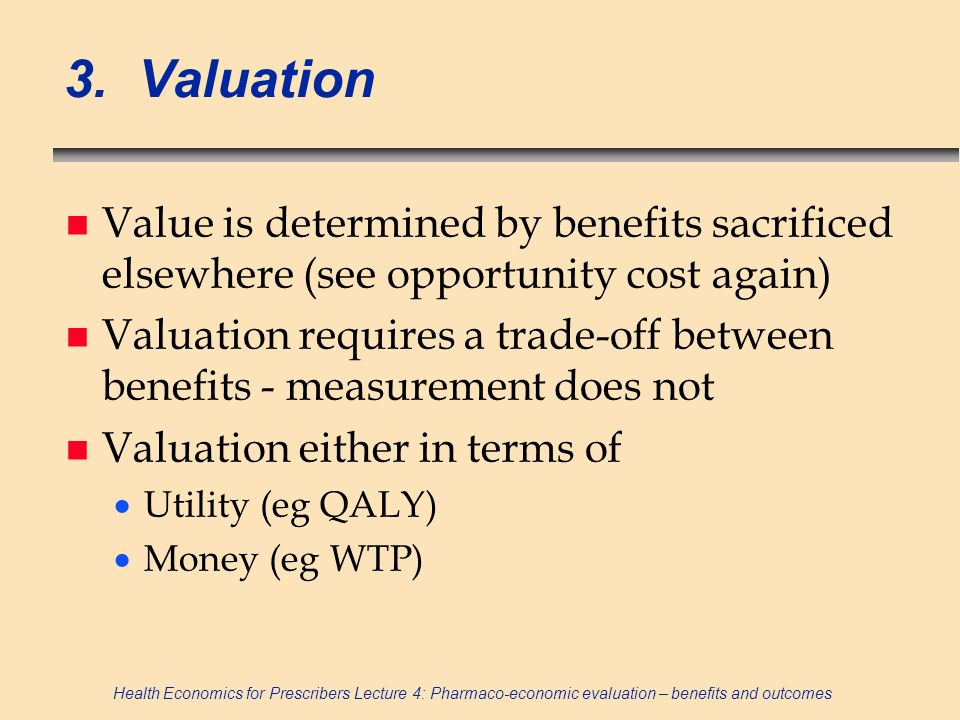 3. Valuation Value is determined by benefits sacrificed elsewhere (see opportunity cost again)