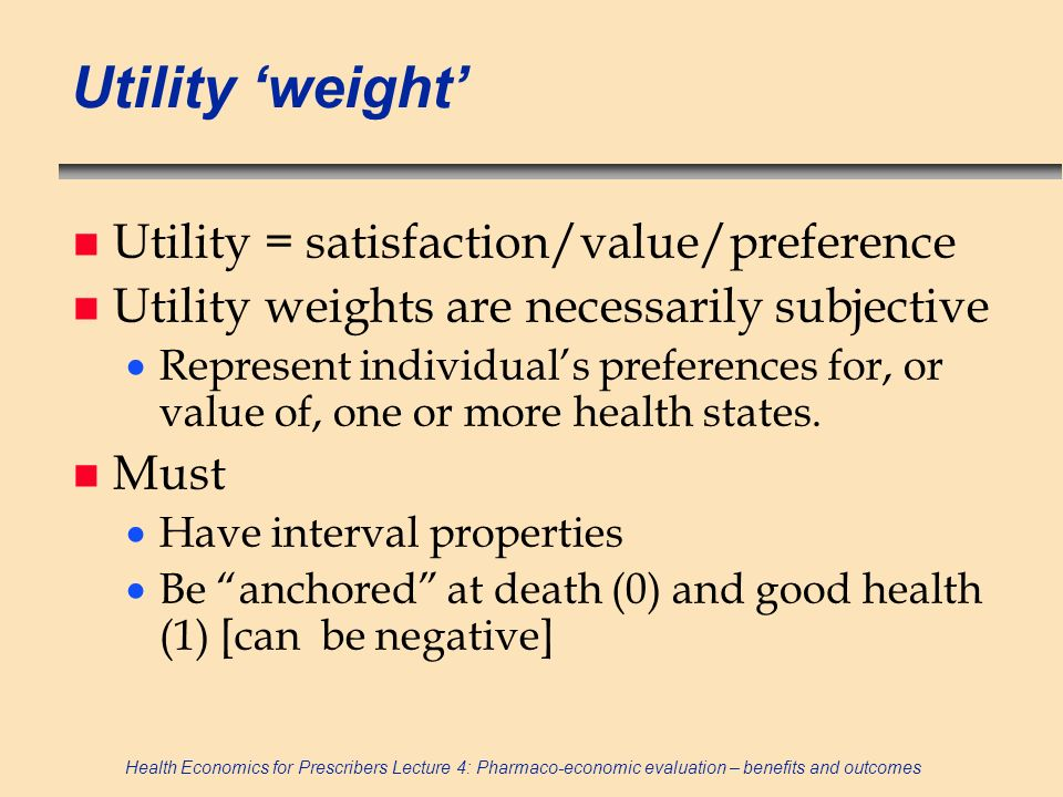 Utility 'weight' Utility = satisfaction/value/preference