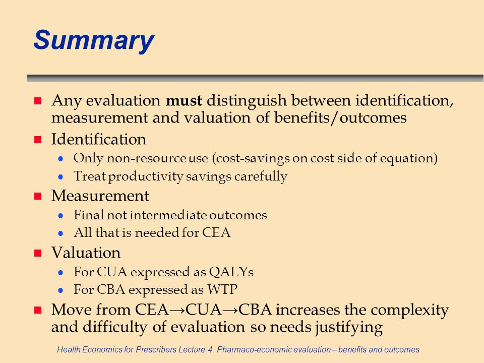 Summary Any evaluation must distinguish between identification, measurement and valuation of benefits/outcomes.