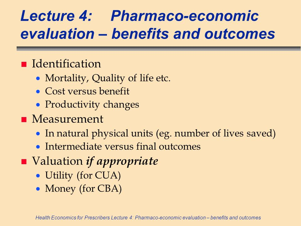 Lecture 4: Pharmaco-economic evaluation – benefits and outcomes