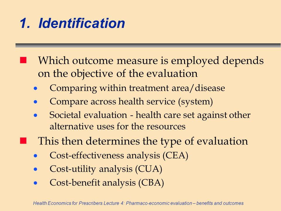 1. Identification Which outcome measure is employed depends on the objective of the evaluation. Comparing within treatment area/disease.