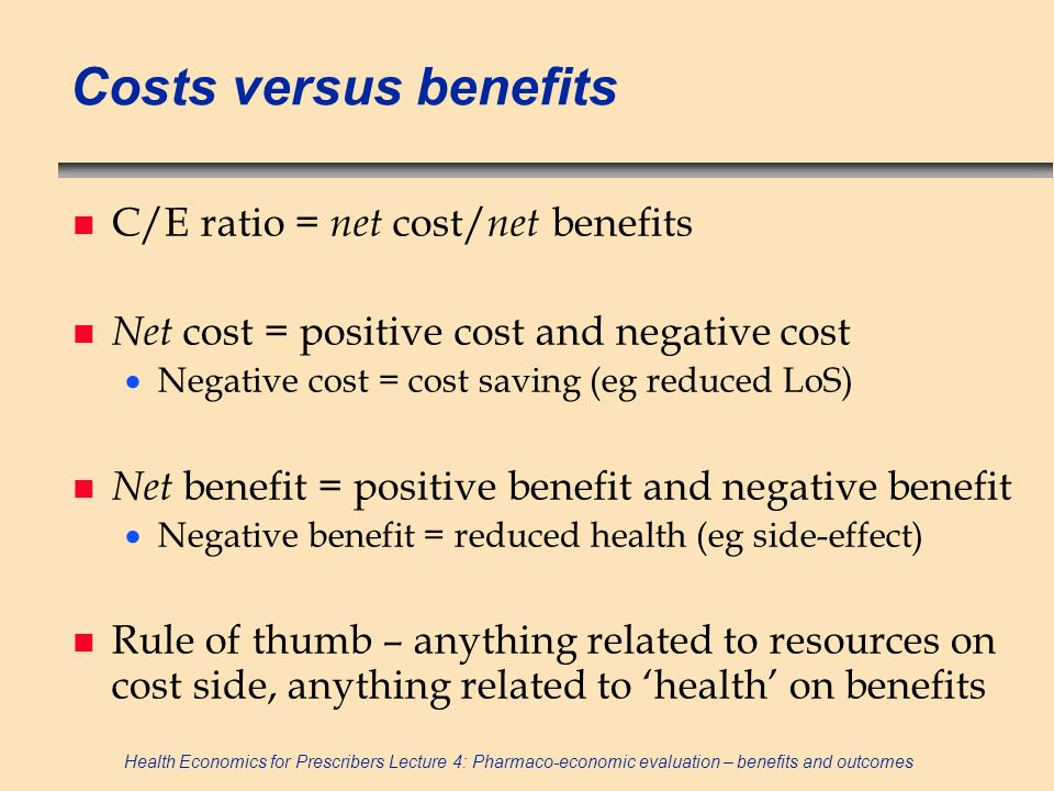 Costs versus benefits C/E ratio = net cost/net benefits
