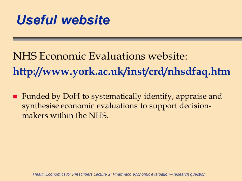 Useful website NHS Economic Evaluations website: