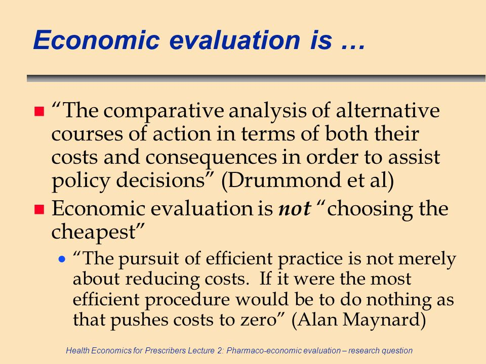 Economic evaluation is …