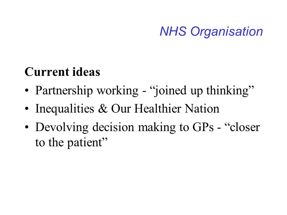 NHS Organisation Current ideas. Partnership working - joined up thinking Inequalities & Our Healthier Nation.