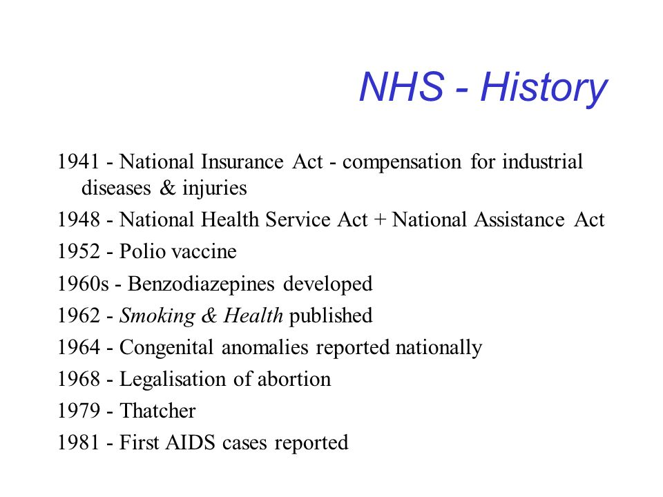 NHS - History 1941 - National Insurance Act - compensation for industrial diseases & injuries.
