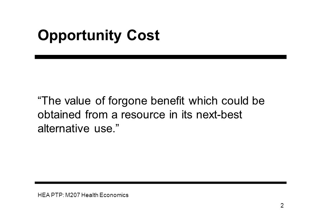 Opportunity Cost The value of forgone benefit which could be obtained from a resource in its next-best alternative use.