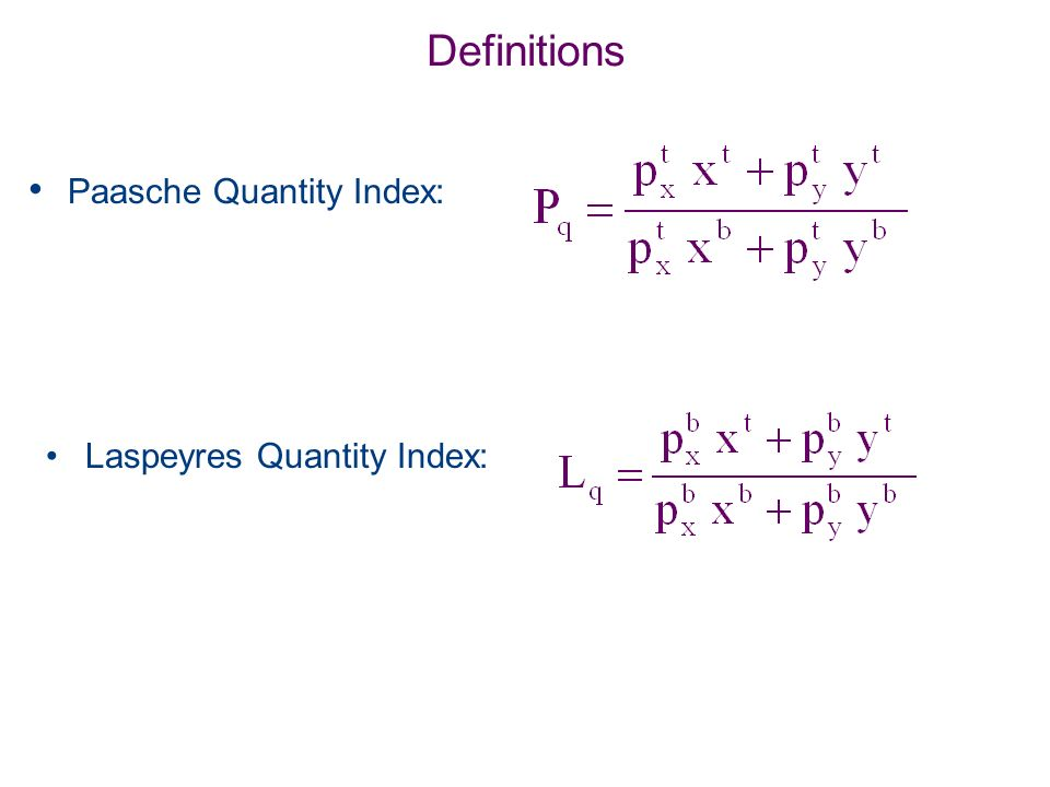 Definitions Paasche Quantity Index: Laspeyres Quantity Index:
