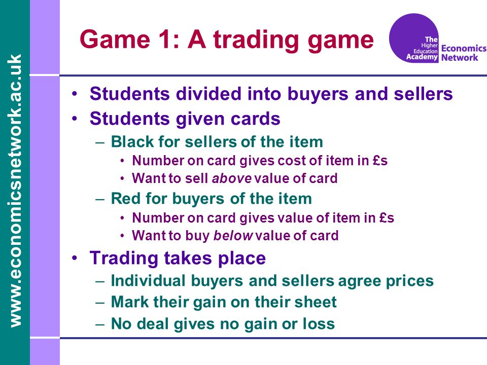 Game 1: A trading game Students divided into buyers and sellers