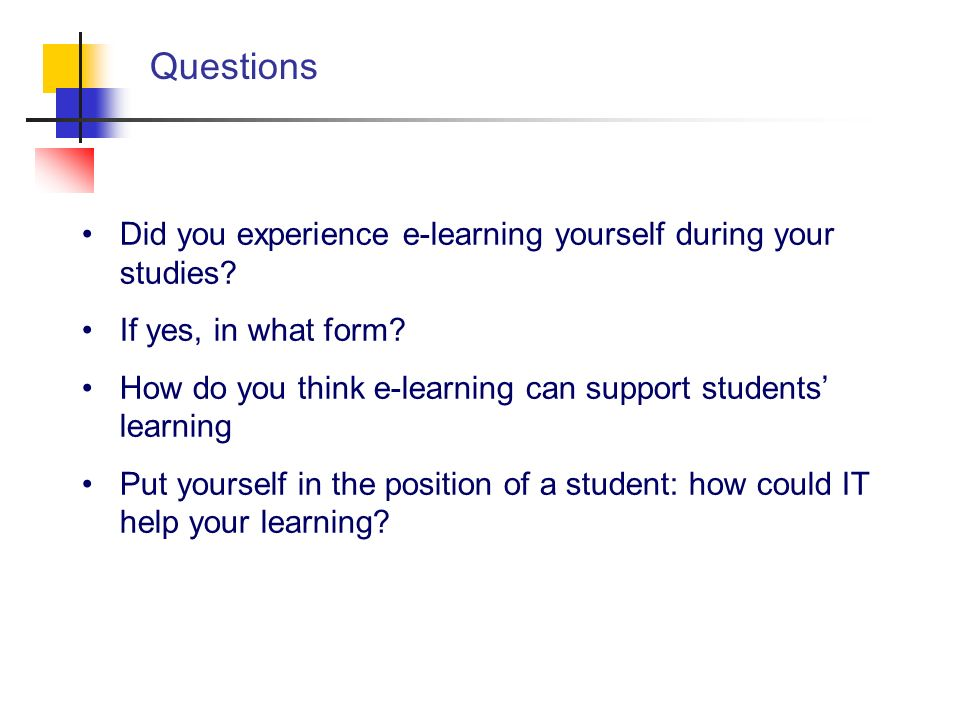 Questions Did you experience e-learning yourself during your studies