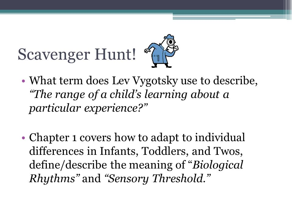Scavenger Hunt! What term does Lev Vygotsky use to describe, The range of a child's learning about a particular experience
