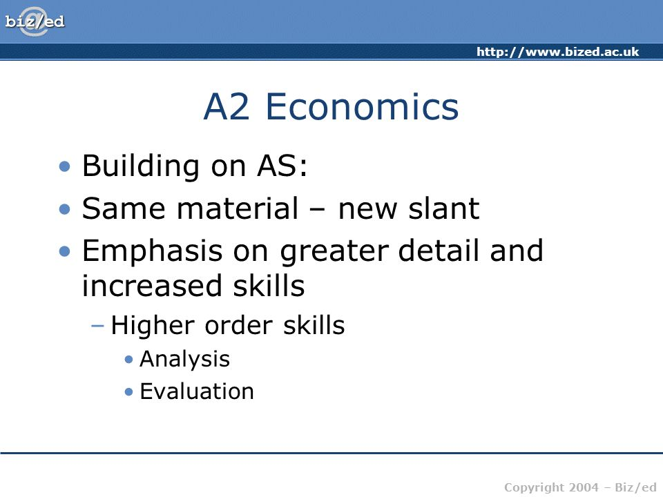 A2 Economics Building on AS: Same material – new slant