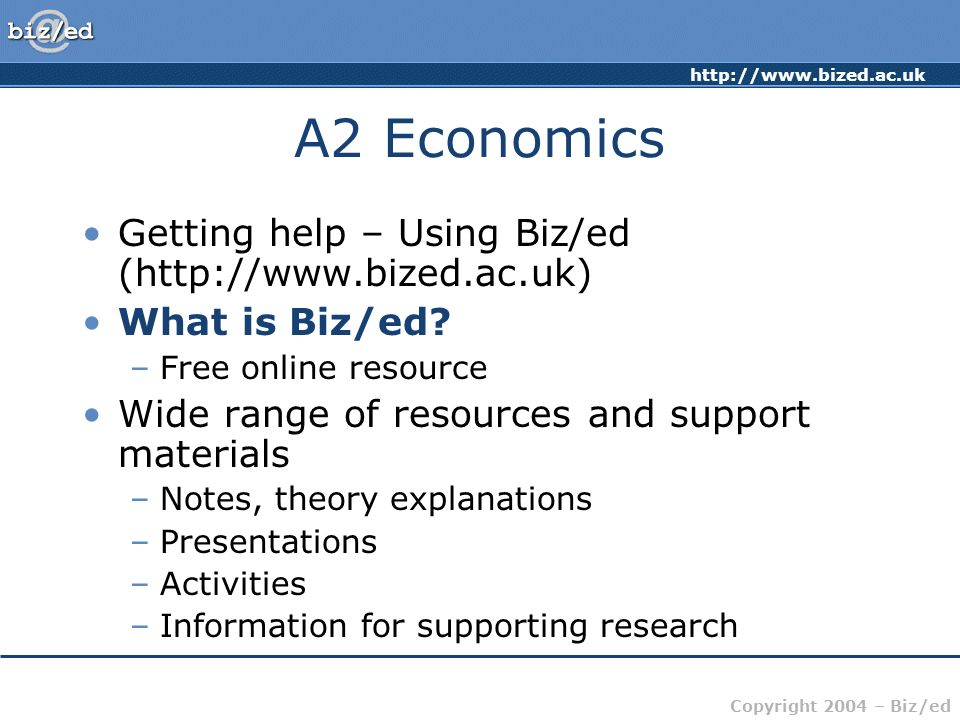 A2 Economics Getting help – Using Biz/ed (http://www.bized.ac.uk)