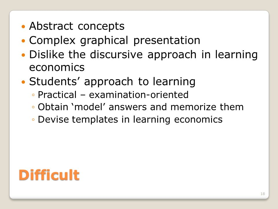 Difficult Abstract concepts Complex graphical presentation