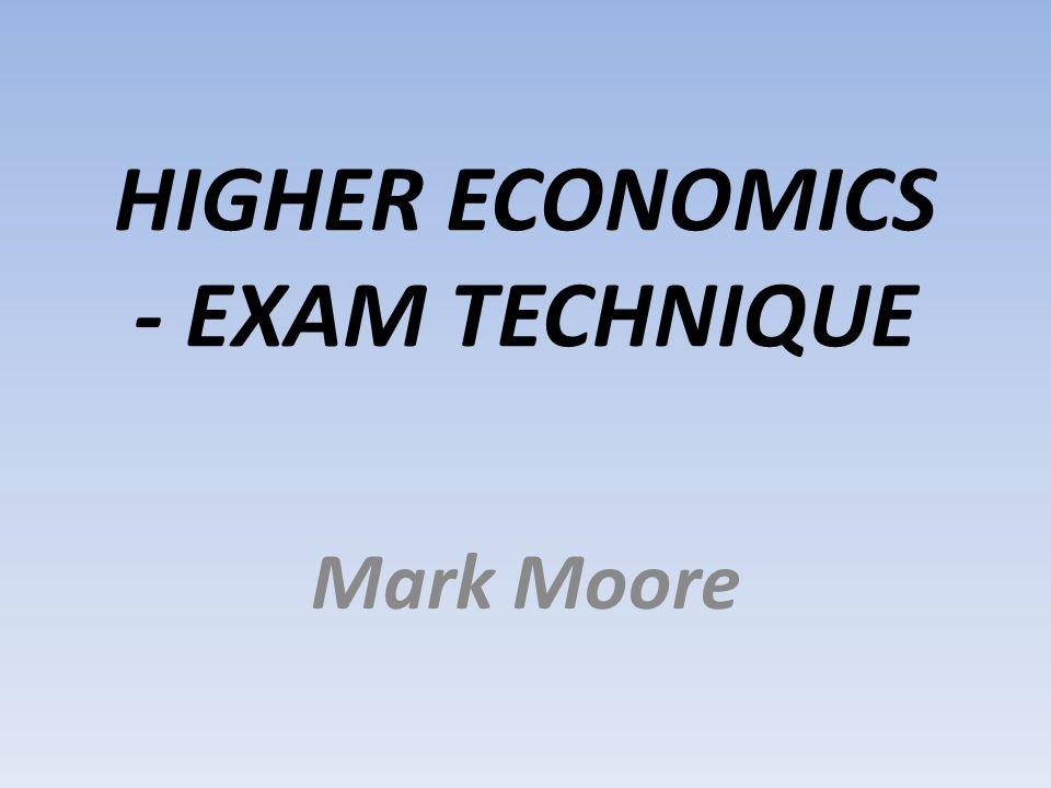 HIGHER ECONOMICS - EXAM TECHNIQUE
