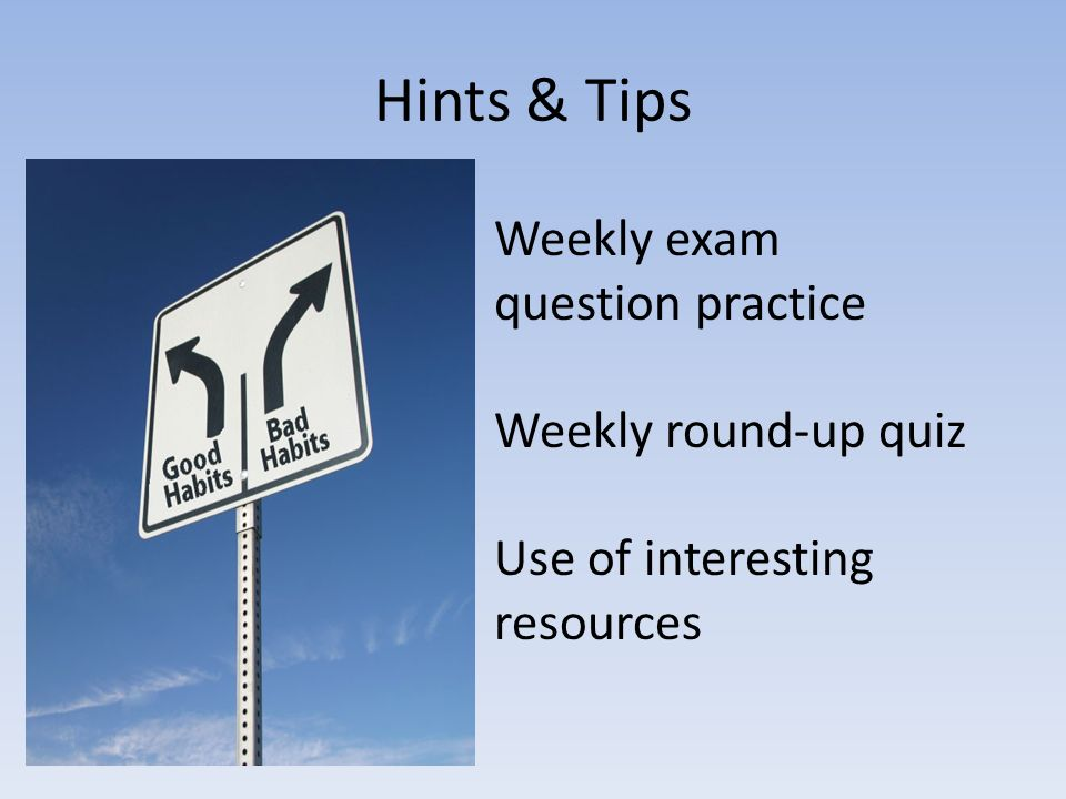 Hints & Tips Weekly exam question practice Weekly round-up quiz