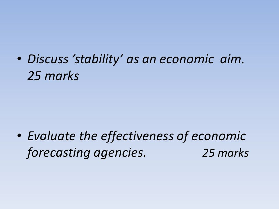 Discuss 'stability' as an economic aim. 25 marks