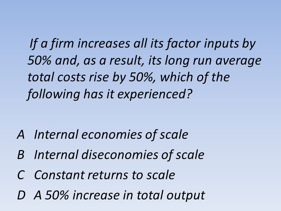 A Internal economies of scale B Internal diseconomies of scale
