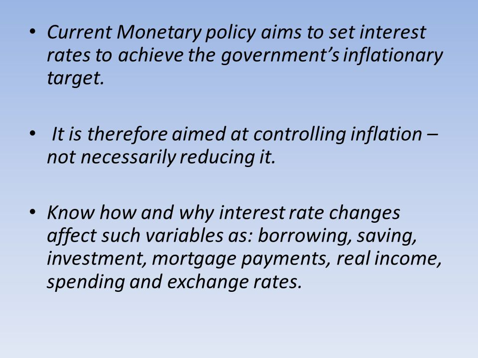 Current Monetary policy aims to set interest rates to achieve the government's inflationary target.