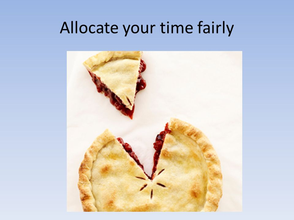 Allocate your time fairly