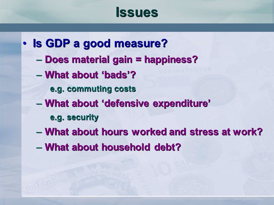 Issues Is GDP a good measure Does material gain = happiness