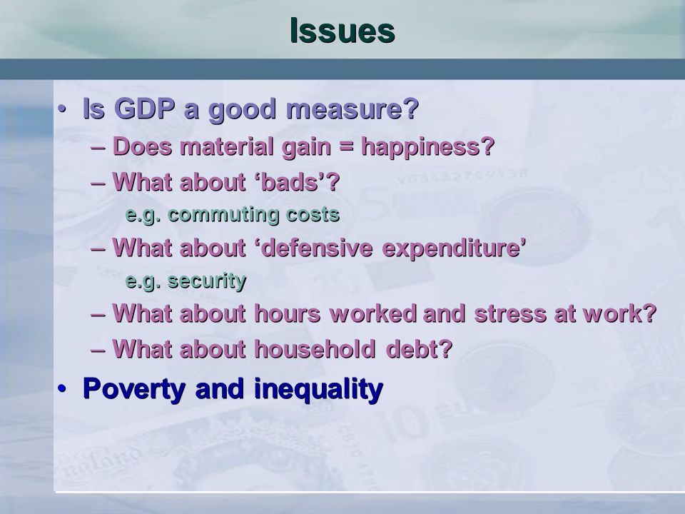Issues Is GDP a good measure Poverty and inequality