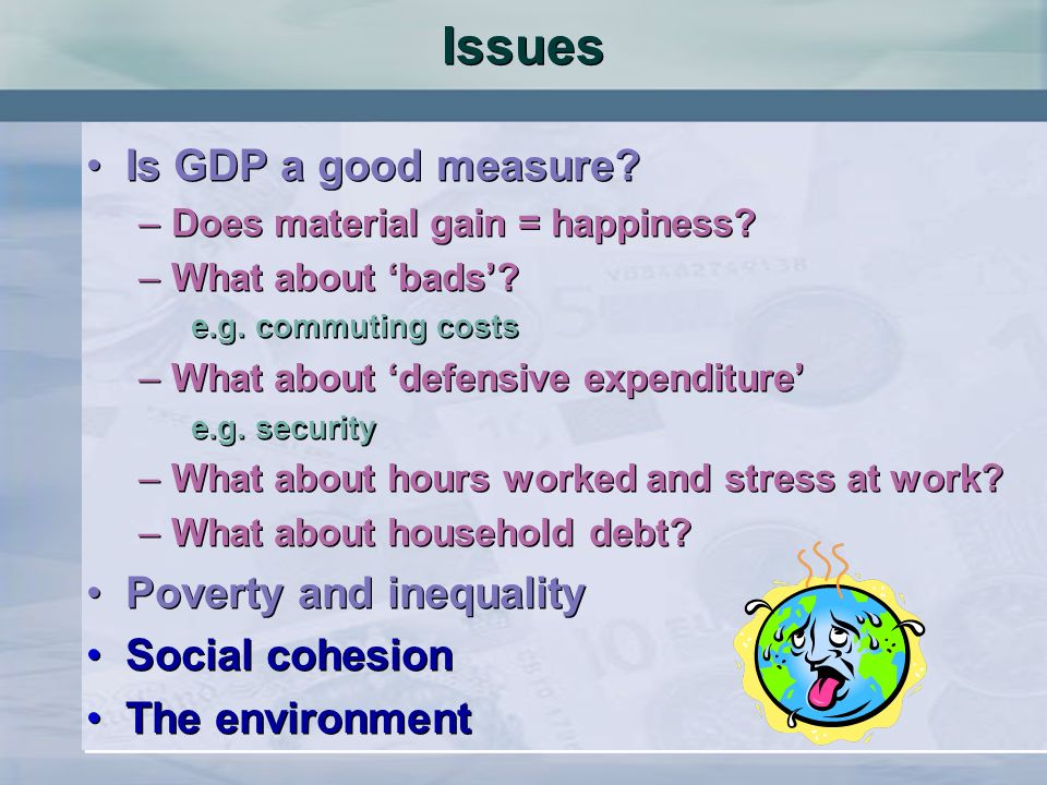 Issues Is GDP a good measure Poverty and inequality Social cohesion