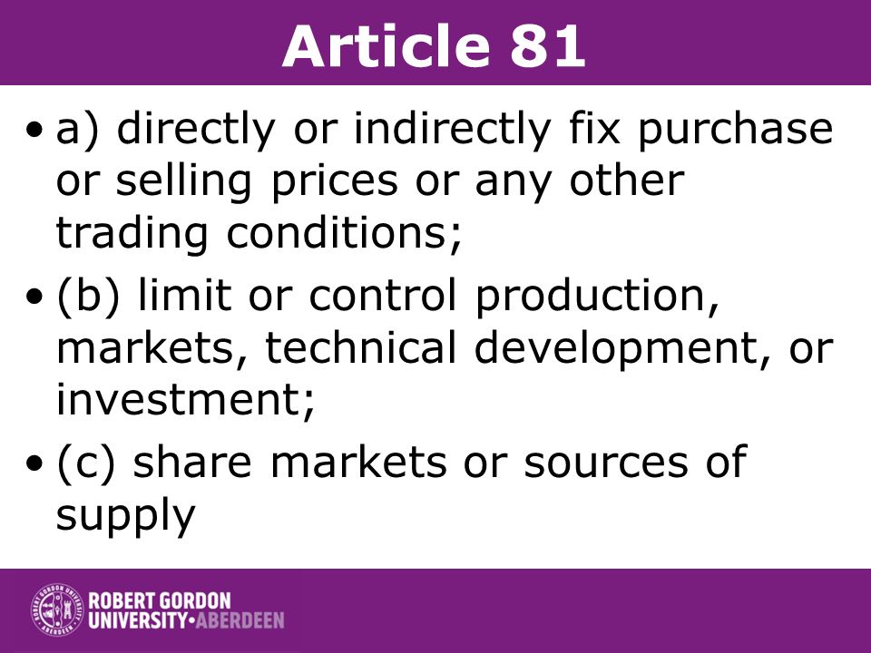 Article 81 a) directly or indirectly fix purchase or selling prices or any other trading conditions;