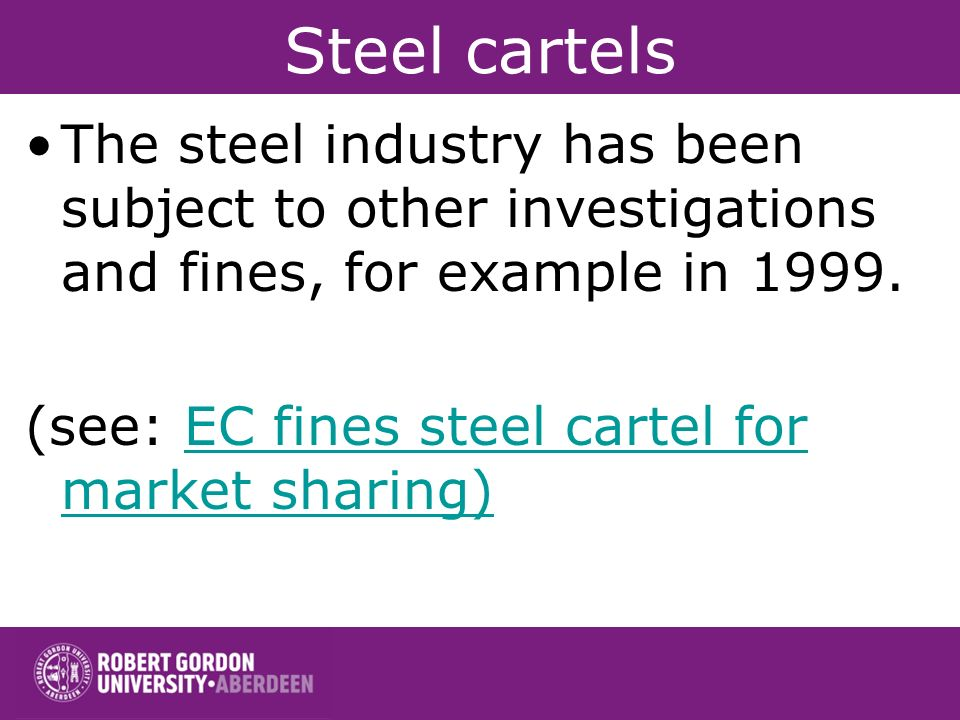 Steel cartels The steel industry has been subject to other investigations and fines, for example in 1999.