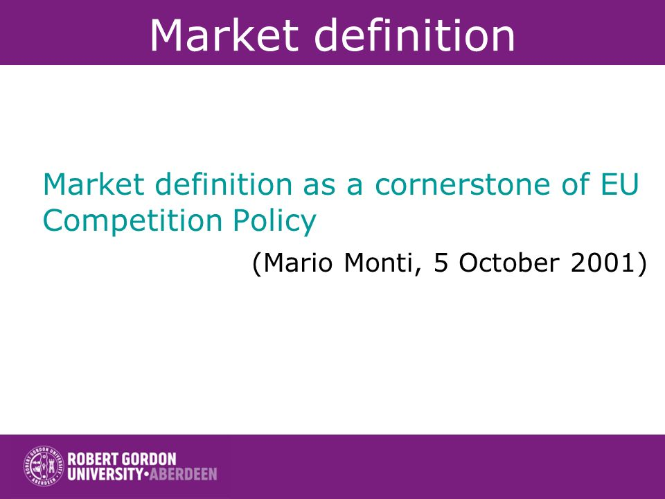 Market definition Market definition as a cornerstone of EU Competition Policy.