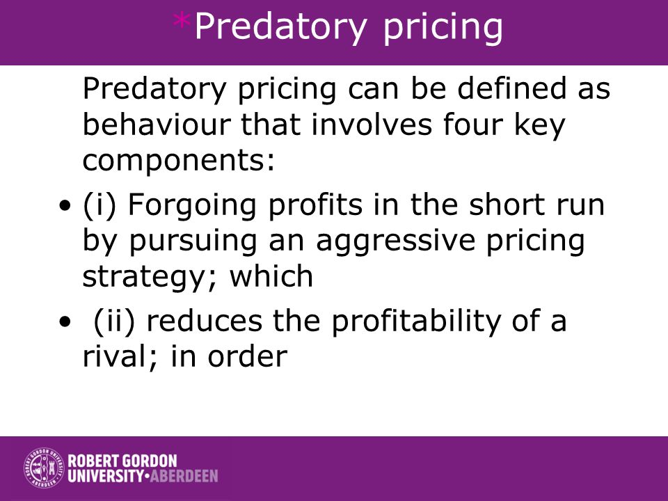 *Predatory pricing Predatory pricing can be defined as behaviour that involves four key components: