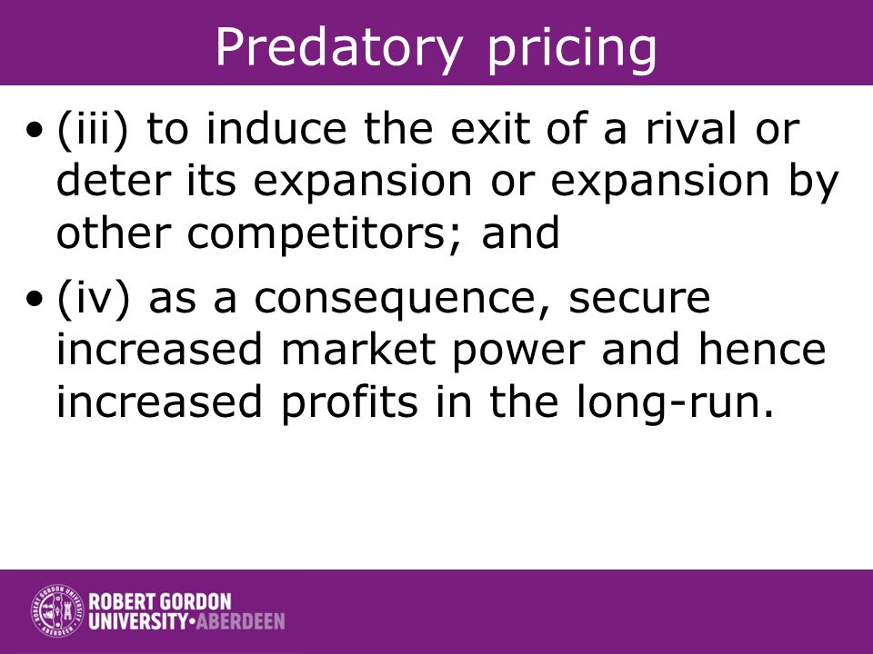 Predatory pricing (iii) to induce the exit of a rival or deter its expansion or expansion by other competitors; and.