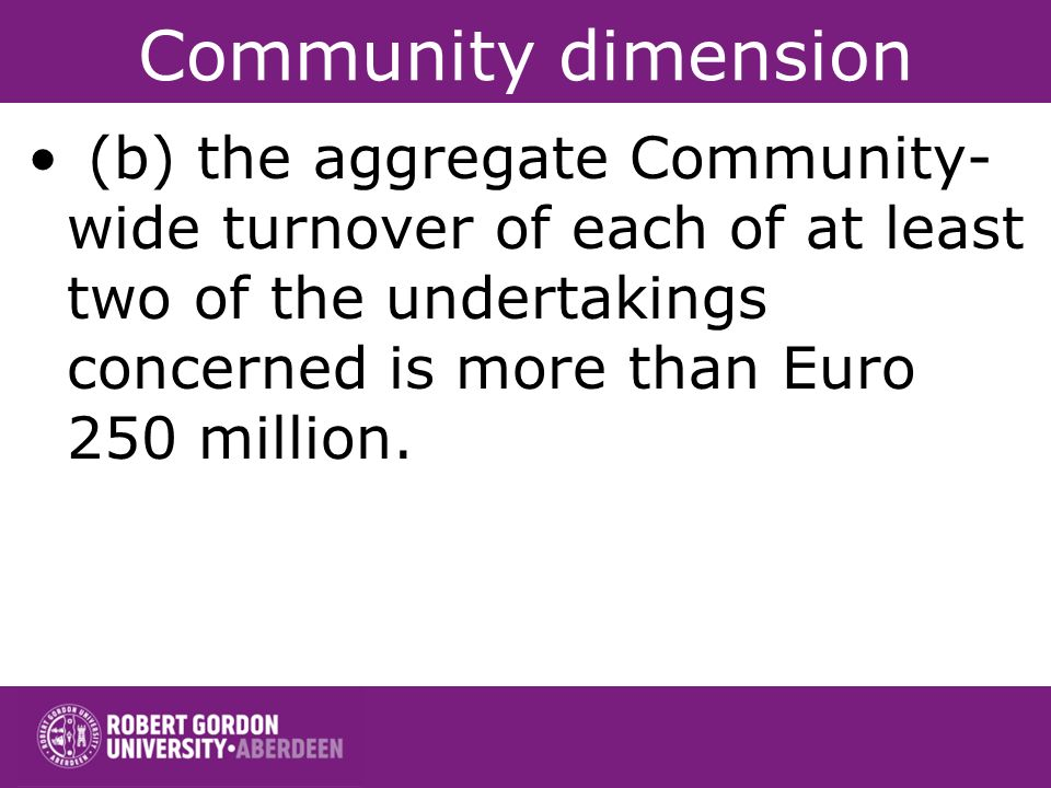 Community dimension (b) the aggregate Community-wide turnover of each of at least two of the undertakings concerned is more than Euro 250 million.