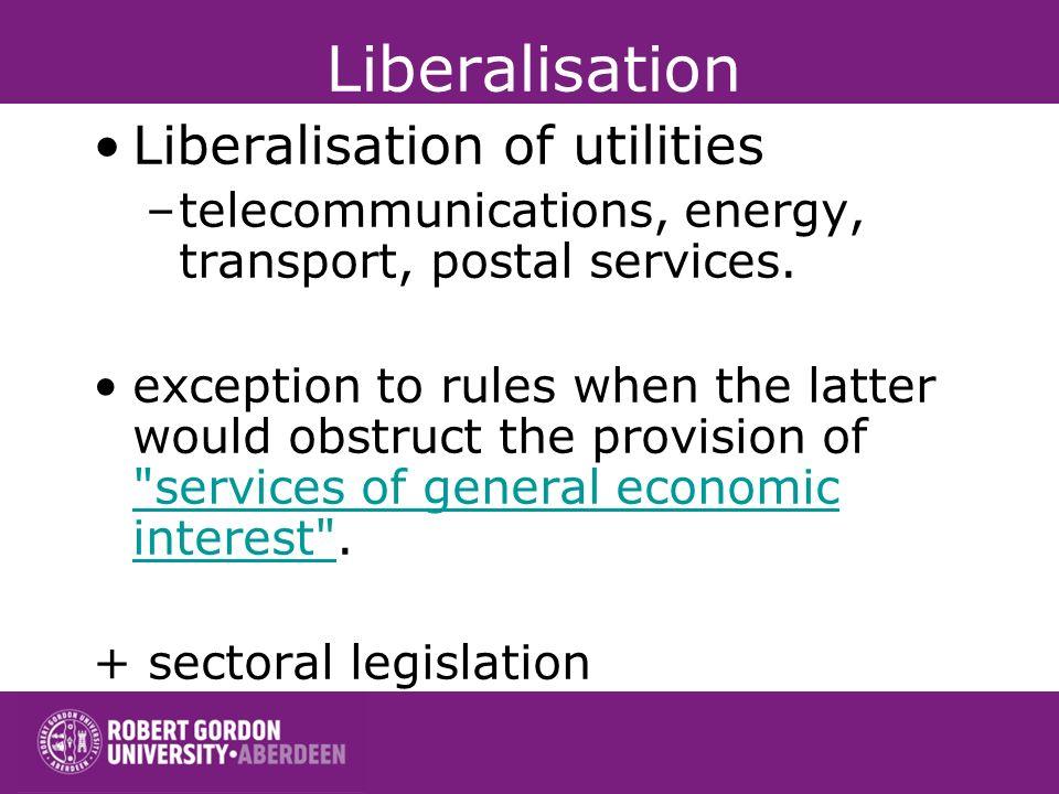 Liberalisation Liberalisation of utilities