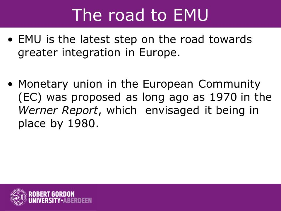 The road to EMU EMU is the latest step on the road towards greater integration in Europe.