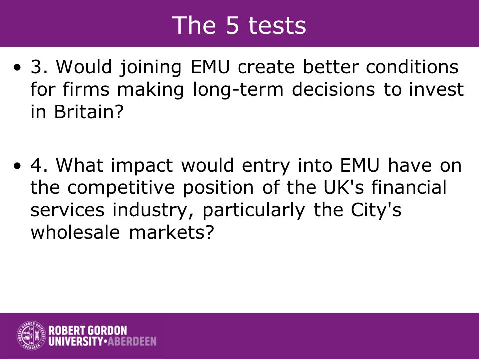 The 5 tests 3. Would joining EMU create better conditions for firms making long-term decisions to invest in Britain