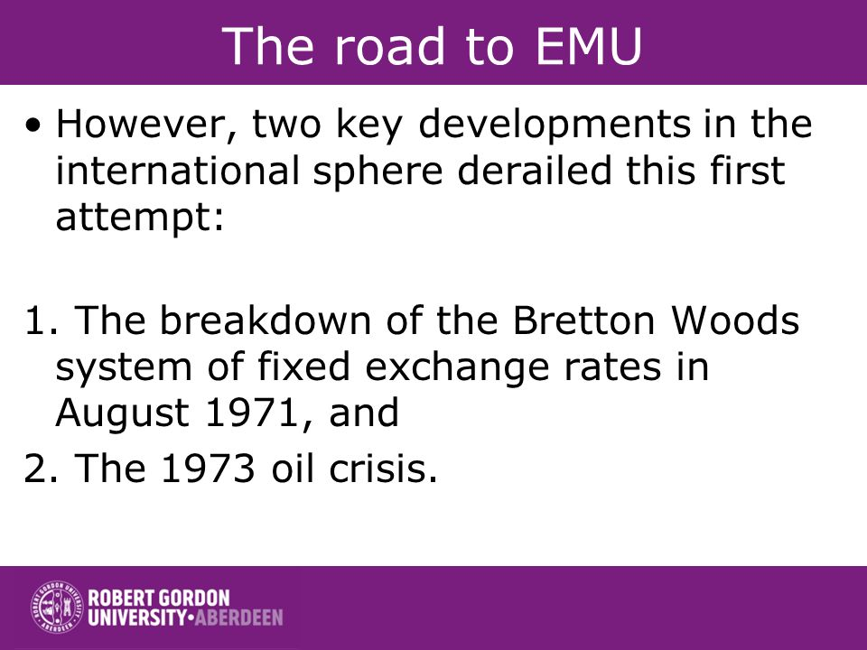 The road to EMU However, two key developments in the international sphere derailed this first attempt: