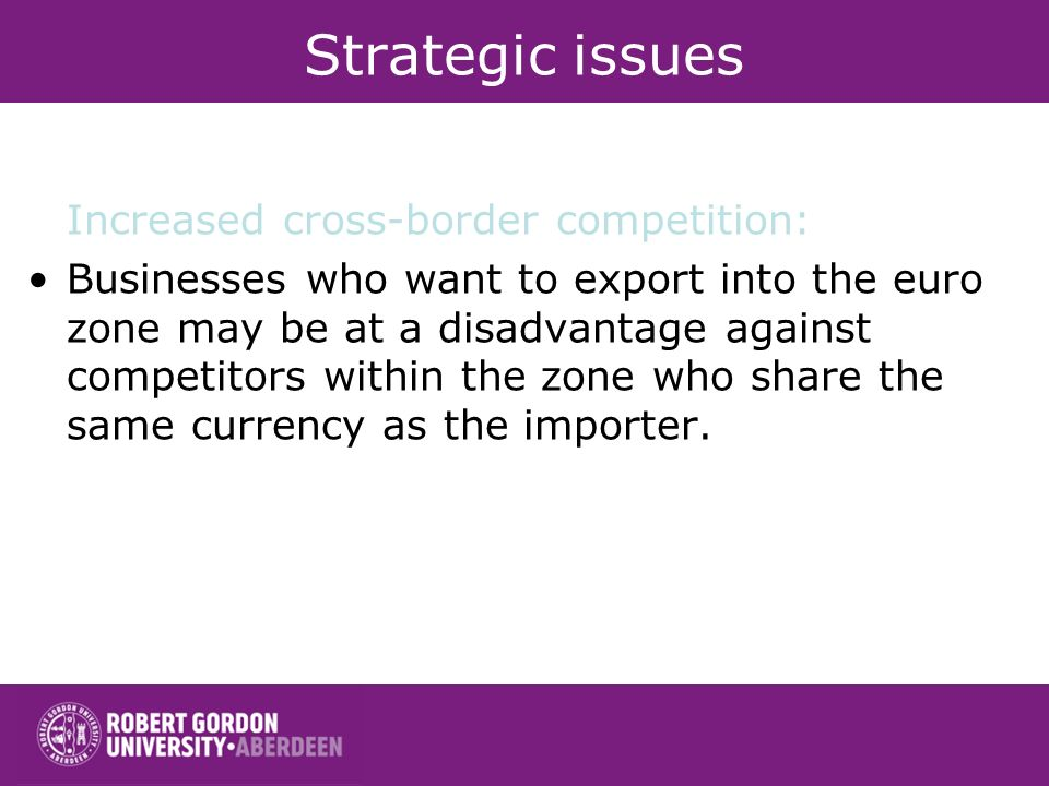 Strategic issues Increased cross-border competition: